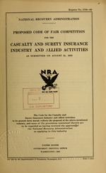 Proposed code of fair competition for the casualty and surety insurance industry and allied activities as submitted on August 31, 1933