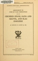 Amendment to code of fair competition for the crushed stone, sand and gravel, and slag industry as approved on August 24, 1934