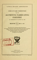 Code of fair competition for the aluminum fabricating industry as submitted on August 29, 1933