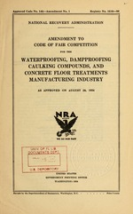 Amendment to code of fair competition for the waterproofing, dampproofing, caulking compounds, and concrete floor treatments manufacturing industry as approved on August 28, 1934