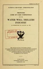 Proposed code of fair competition for the water well drillers industry as submitted on August 30, 1933