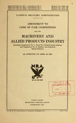 Amendment to code of fair competition for the machinery and allied products industry (including Supplement No. 1--Steel tire manufacturing industry and Supplement No. 2--Railway and industrial spring industry) as approved on April 26, 1934