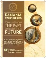 "Conference Program for UF Center for Latin American Studies' 63rd Annual Conference, ""Panama Considered:  Remembering the Past, Embracing the Future"""
