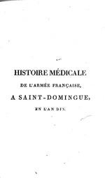Histoire medicale de larmee francaise a Saint-Domingue, en lan dix, ou, Memoire sur la fievre jaune