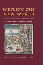 Writing the New World : the politics of natural history in the early Spanish empire