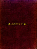The headlong career and woful ending of precocious piggy