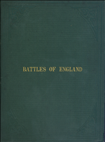 Battles of England : showing the cause, conduct, and issue of every battle from 1066 to the present day