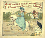 Ride a cock horse to Banbury + & A Farmer went trotting upon his grey mare