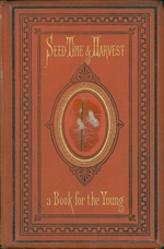 Seed-time and harvest, or, Sow well and reap well