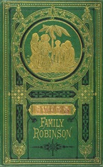 The Swiss family Robinson, or, The adventures of a father and his four sons on a desert island