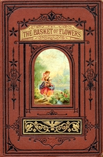 The basket of flowers, or, Piety and truth triumphant