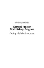 University of Florida Samuel Proctor Oral History Program : Catalog of Collections 2004 : an index of fourteen projects as of January 1, 2005