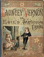 Launcey Vernon, or, Edie's particular friend