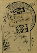 Ethel Seymour, or, Charity hopeth all things