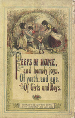 Peeps of home, and homely joys, of youth, and age, of girls and boys