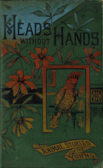 Heads without hands, or, Stories of animal wisdom