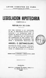Legislación hipotecaria vigente en la República de Cuba ..