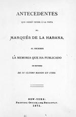 Antecedentes que debió tener á la vista el marqués de la Habana
