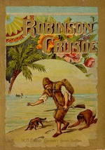 The life and strange adventures of Robinson Crusoe, as related by himself