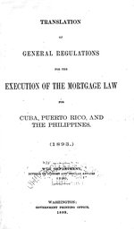 Translation of general regulations for the execution of the Mortgage Law for Cuba, Puerto Rico, and the Philippines (1893)