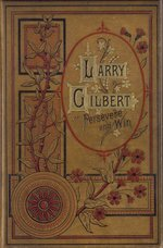 Larry Gilbert, or, Persevere and win