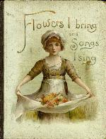 Flowers I bring and songs I sing