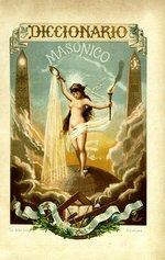 Diccionario enciclopedico de la masoneria con un suplemento seguido de la historia general de la orden masonica, desde los tiempos mas remotos hasta