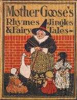 Mother Goose rhymes, jingles and fairy tales