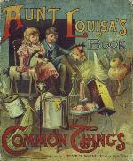 Aunt Louisa's book of common things
