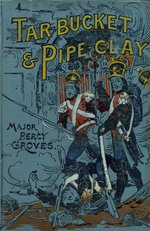 Tar-bucket and pipe-clay, or, The life and adventures of Nicholas Brodribb, middy and marine