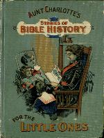 Aunt Charlotte's stories of Bible history for young disciples