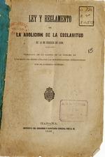 Ley y reglamento de la abolicion de la esclavitud de 13 de febrero de 1880. Publicada en la Gaceta de la Habana en 8 de mayo del mismo ano, con las modificacion...