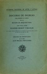 Discurso de ingreso como miembro de numero de la seccion de arquitectura, leido por el senor Eugenio Dediot y Recolin, en la sesion solemne celebrada por la Academia nacional de artes y letras la noche del 8 de abril de 1956.